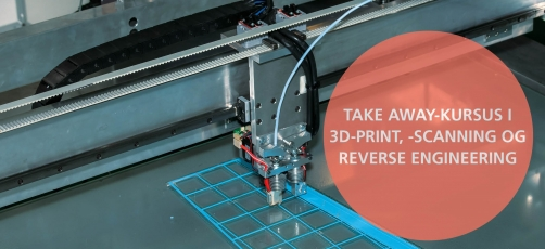 Take away-kursus: 3D i industrien