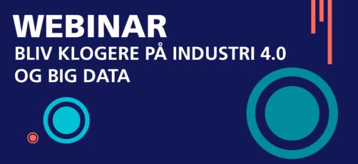 UDSAT – ANDEN DATO KOMMER SNART! Webinar: Bliv klogere på Industri 4.0 og Big Data