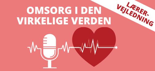 Lærervejledning til podcasten: Omsorg i den virkelige verden