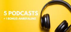5 podcasts vi lytter til + anbefaling på Netflix