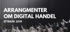 Efterårets arrangementer om digital handel