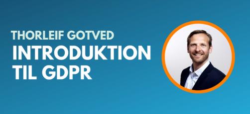 Introduktion til GDPR – se video med Thorleif Gotved