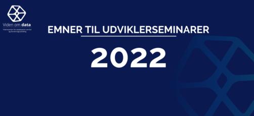 Emner til udviklerseminarer 2022