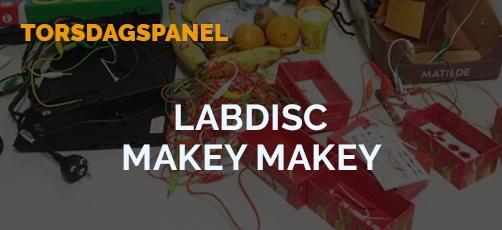 TORSDAGSPANELET DRØFTER: Labdisc & Makey Makey