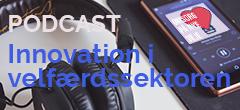 Ny podcast om innovation i velfærdssektoren
