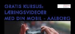 Gratis kursus i Aalborg: Læringsvideoer med din mobil [MODUL 1]