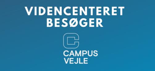 Videncenteret besøger Campus Vejle