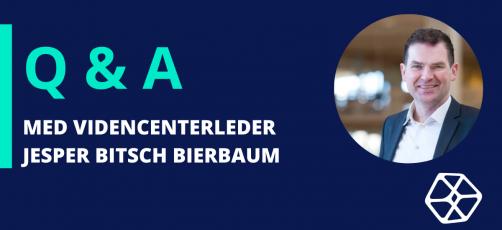 Q&A med Videncenterleder Jesper Bitsch Bierbaum