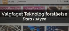 Valgfaget Teknologiforståelse – Data i skyen