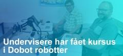 Dobot robotterne er i brug – Bliv undervist i robotteknologi